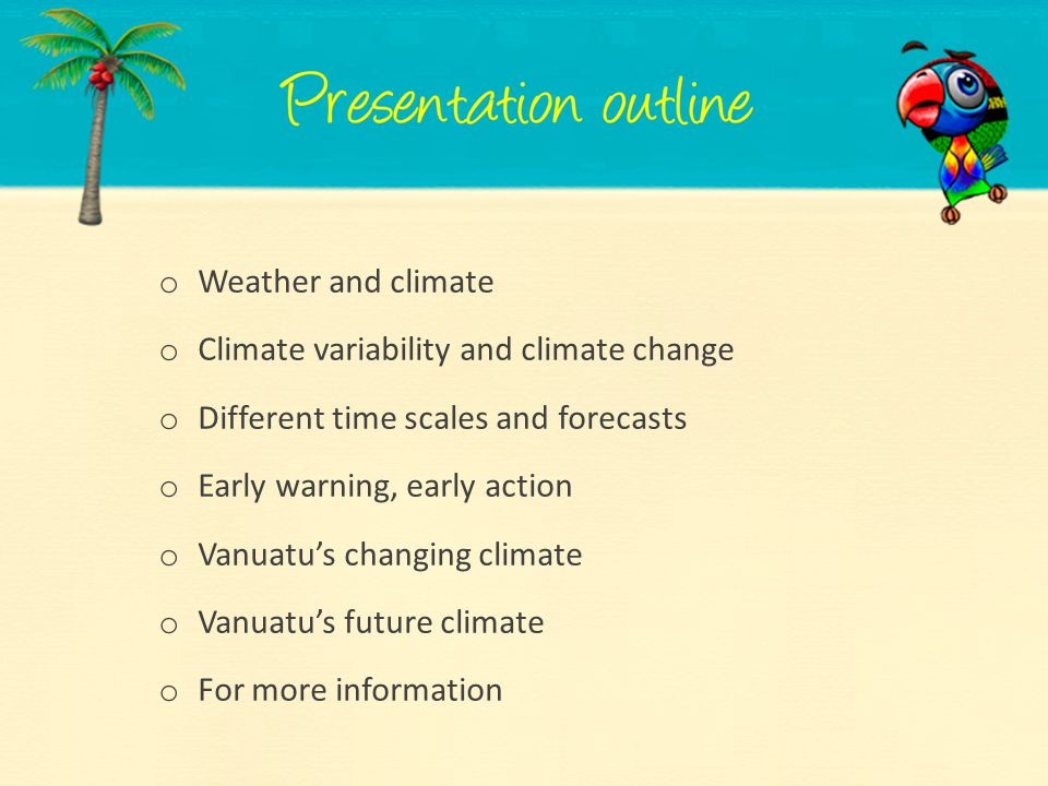 Weather and climate Climate variability and climate change. Different time scales and forecasts. Early warning, early action.