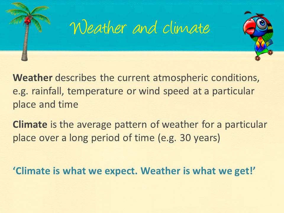 'Climate is what we expect. Weather is what we get!'