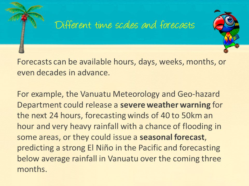 Forecasts can be available hours, days, weeks, months, or even decades in advance.