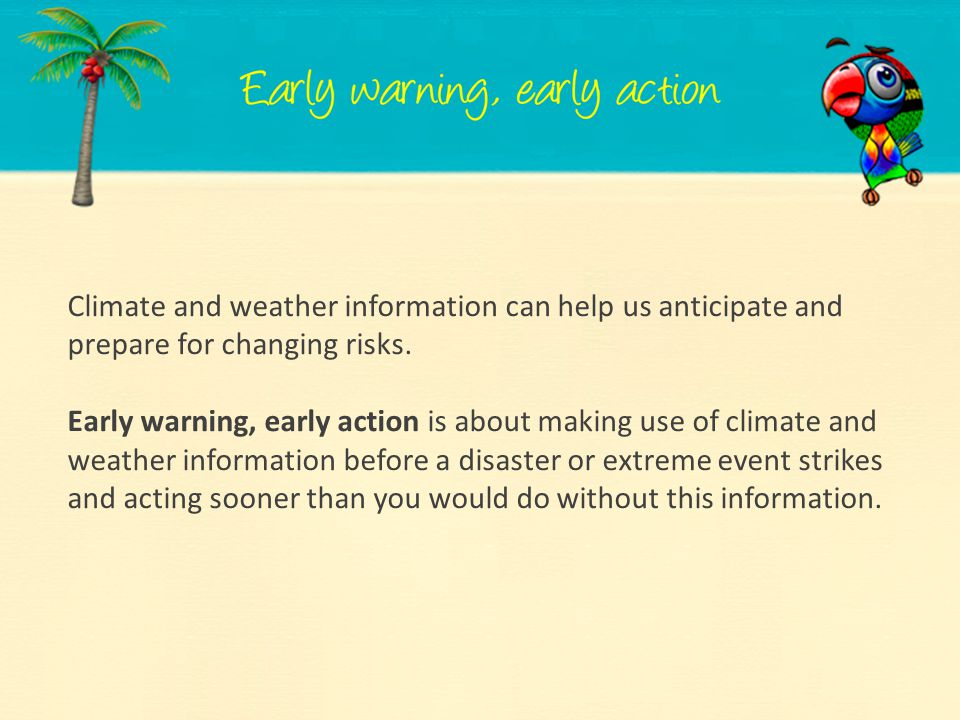 Climate and weather information can help us anticipate and prepare for changing risks.