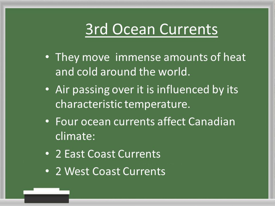 3rd Ocean Currents They move immense amounts of heat and cold around the world.