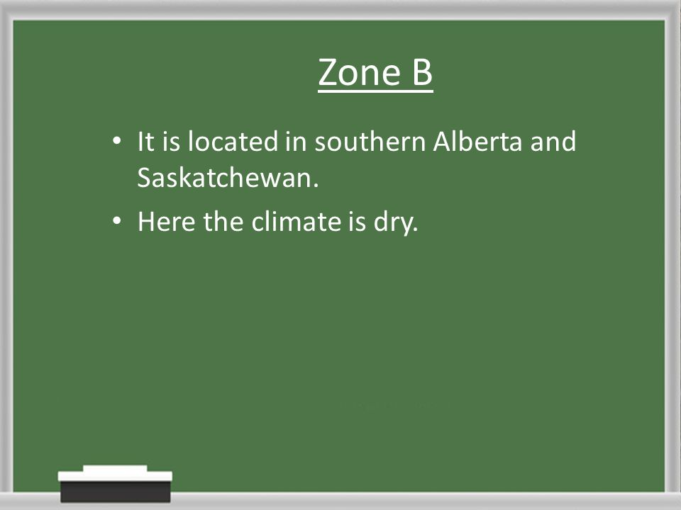 Zone B It is located in southern Alberta and Saskatchewan.