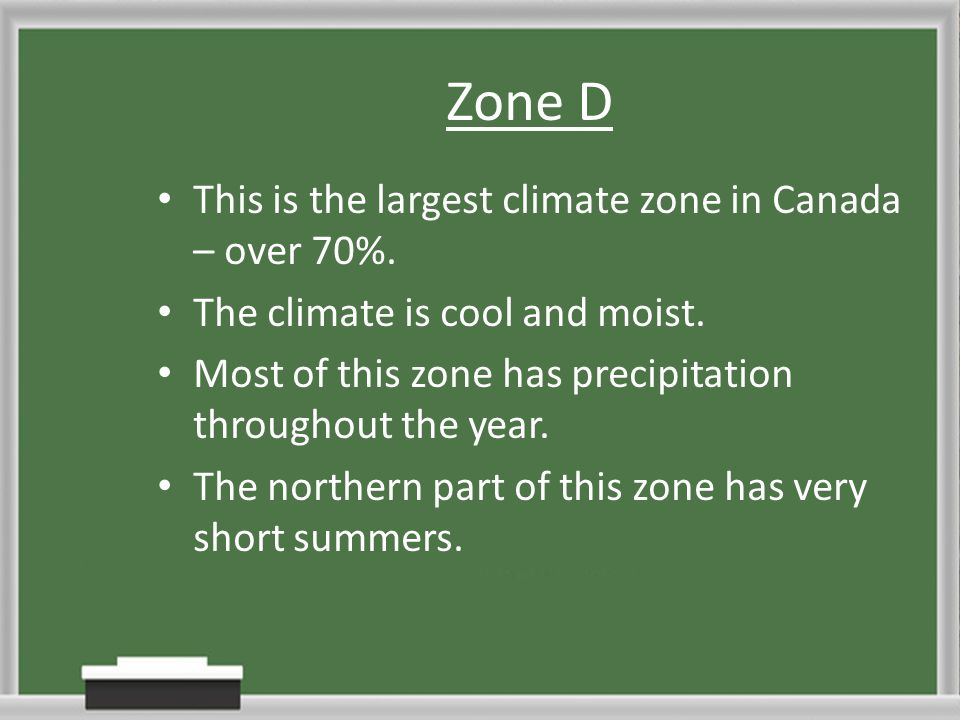 Zone D This is the largest climate zone in Canada – over 70%.