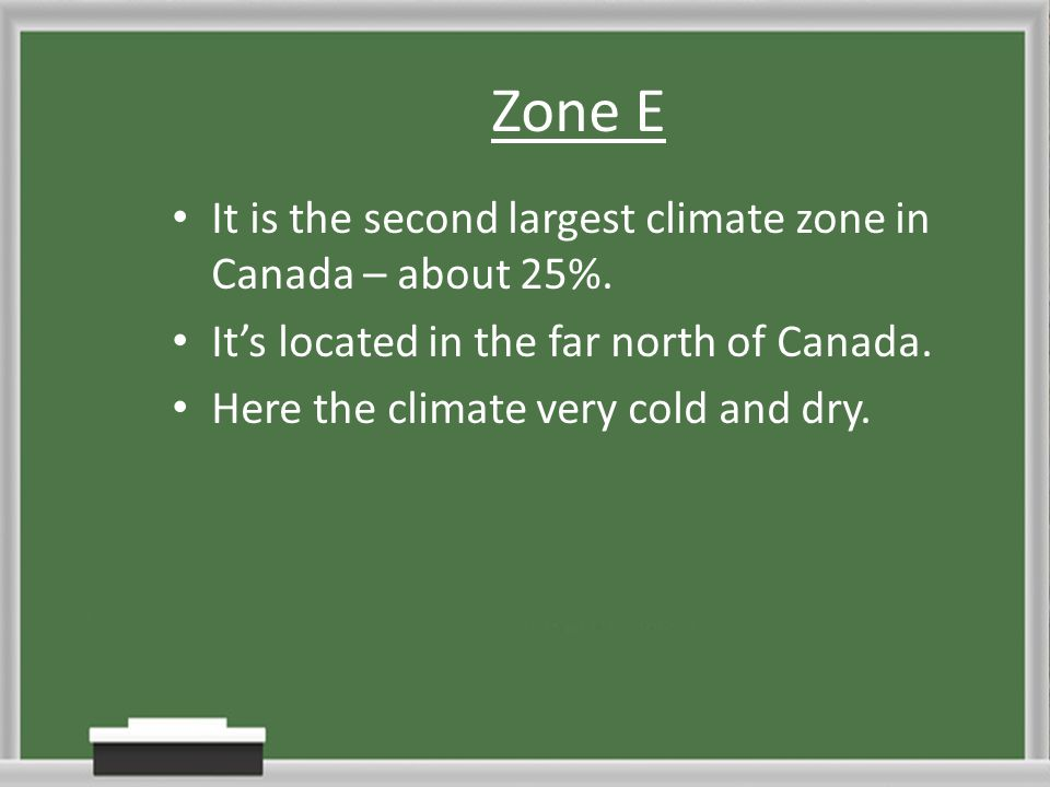 Zone E It is the second largest climate zone in Canada – about 25%.
