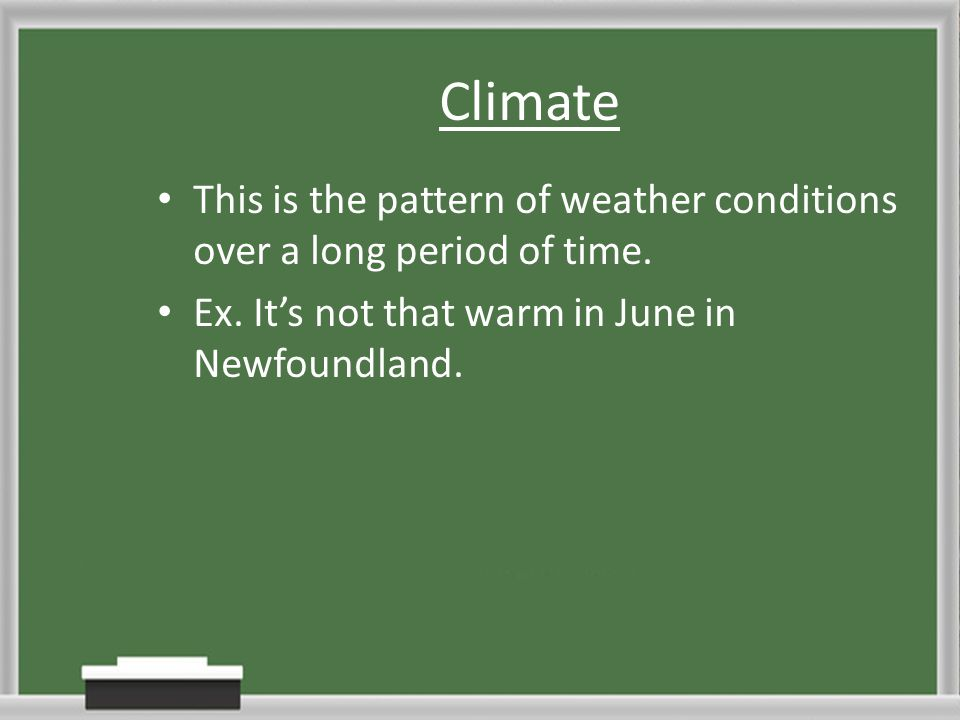 Climate This is the pattern of weather conditions over a long period of time.