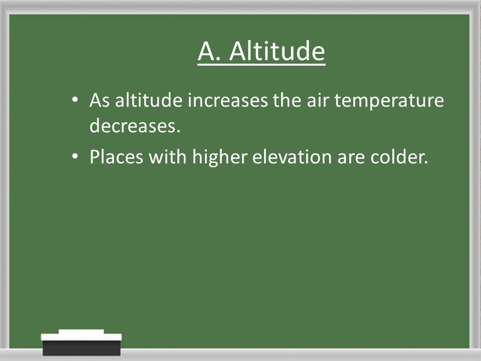 A. Altitude As altitude increases the air temperature decreases.
