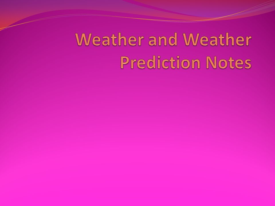 Weather and Weather Prediction Notes