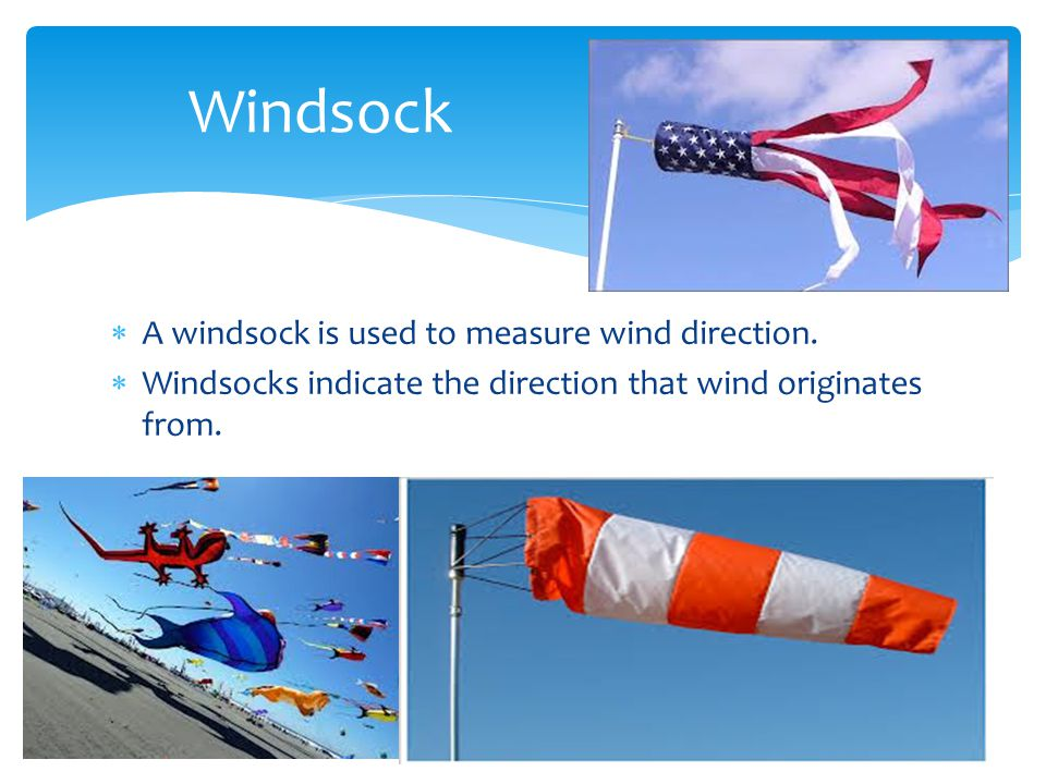 Windsock A windsock is used to measure wind direction.