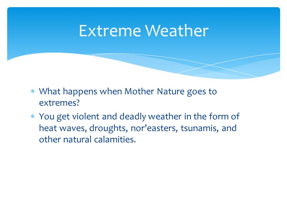 Extreme Weather What happens when Mother Nature goes to extremes