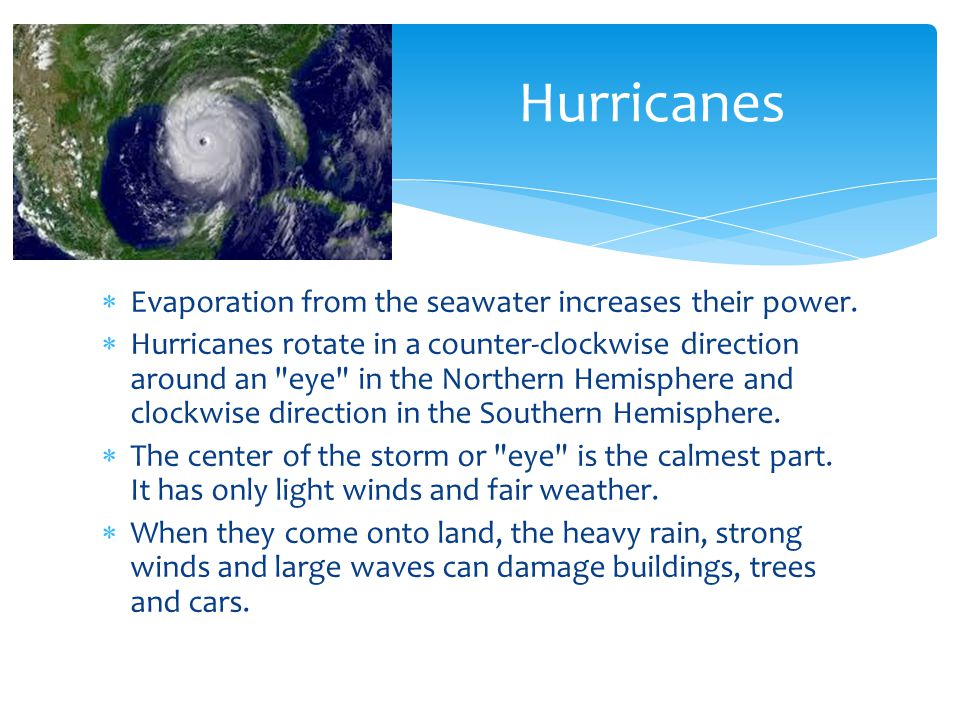 Hurricanes Evaporation from the seawater increases their power.