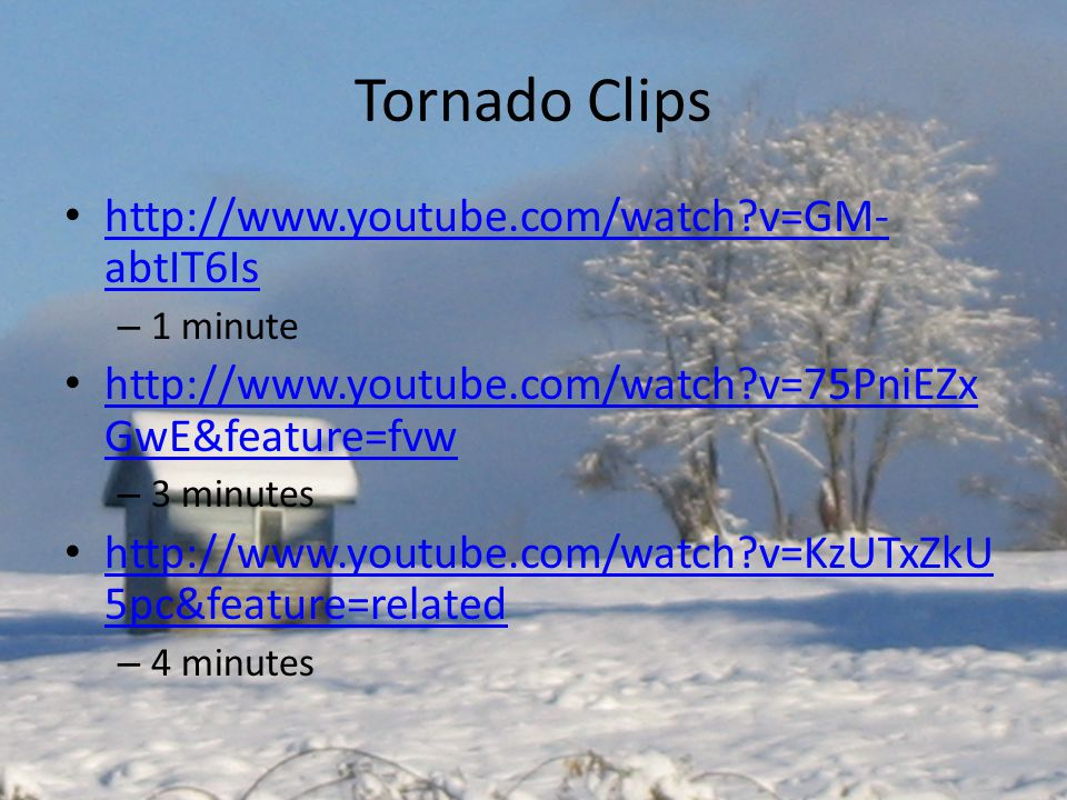 Tornado Clips http://www.youtube.com/watch v=GM-abtIT6Is