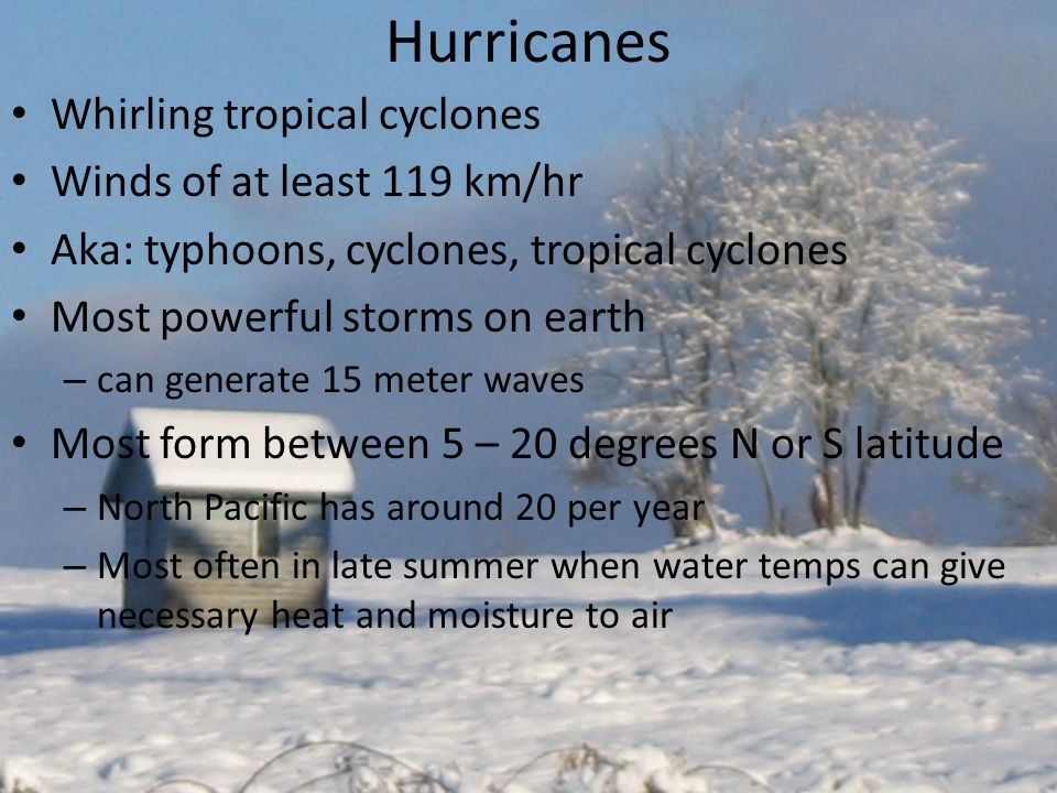 Hurricanes Whirling tropical cyclones Winds of at least 119 km/hr