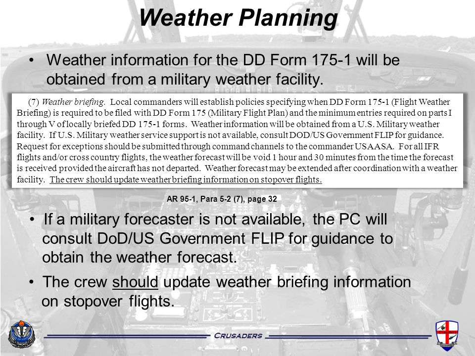 Weather Planning Weather information for the DD Form 175-1 will be obtained from a military weather facility.
