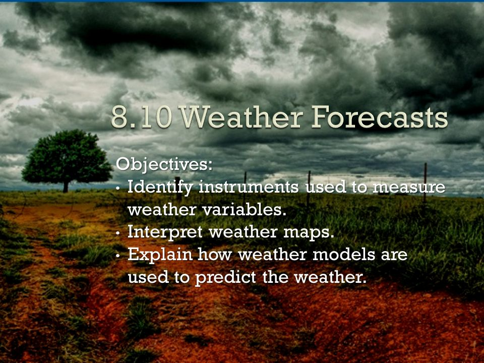 8.10 Weather Forecasts Objectives: