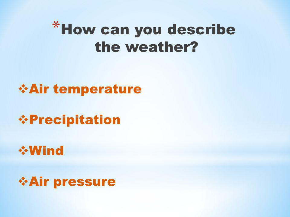 How can you describe the weather