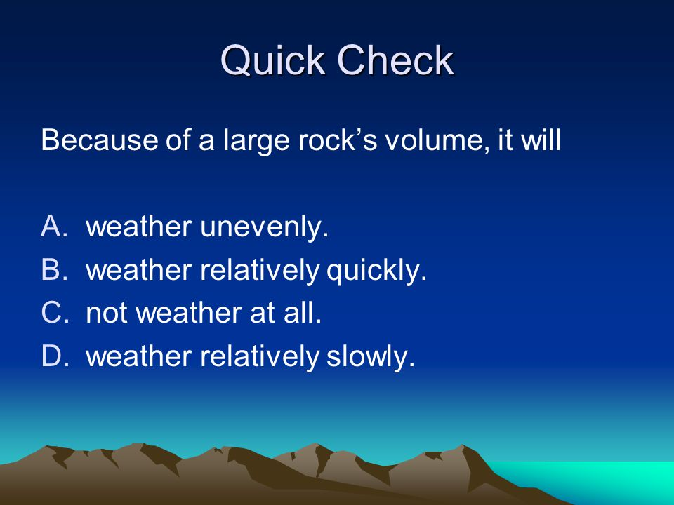 Quick Check Because of a large rock's volume, it will