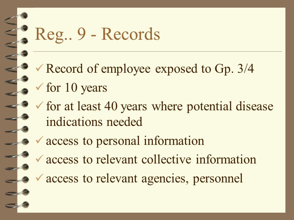 Reg.. 9 - Records Record of employee exposed to Gp. 3/4 for 10 years