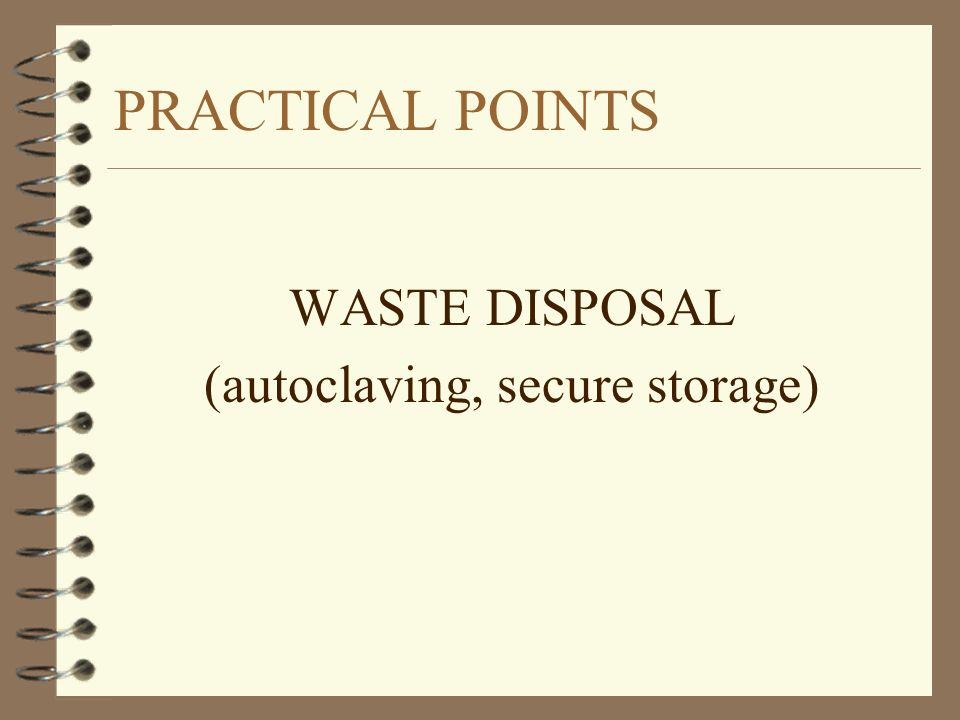 (autoclaving, secure storage)