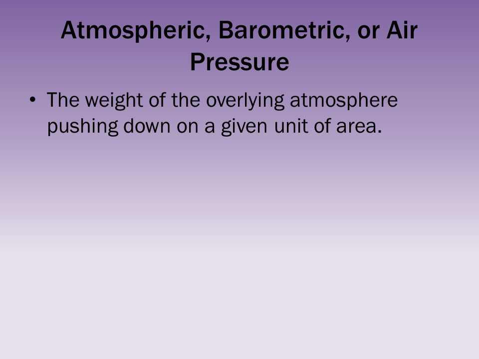 Atmospheric, Barometric, or Air Pressure