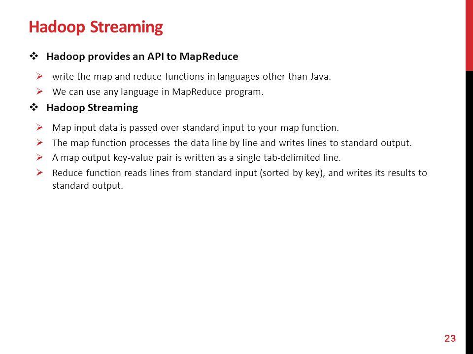 Hadoop Streaming Hadoop provides an API to MapReduce Hadoop Streaming