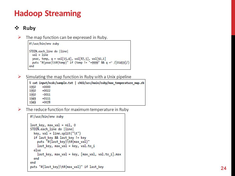 Hadoop Streaming Ruby The map function can be expressed in Ruby.