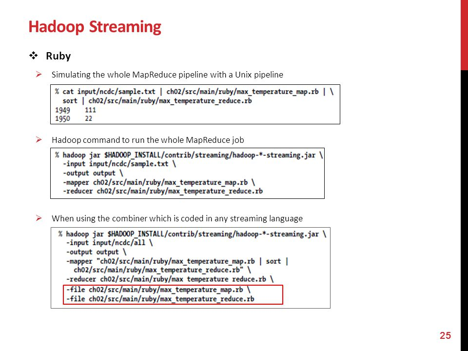 Hadoop Streaming Ruby. Simulating the whole MapReduce pipeline with a Unix pipeline. Hadoop command to run the whole MapReduce job.