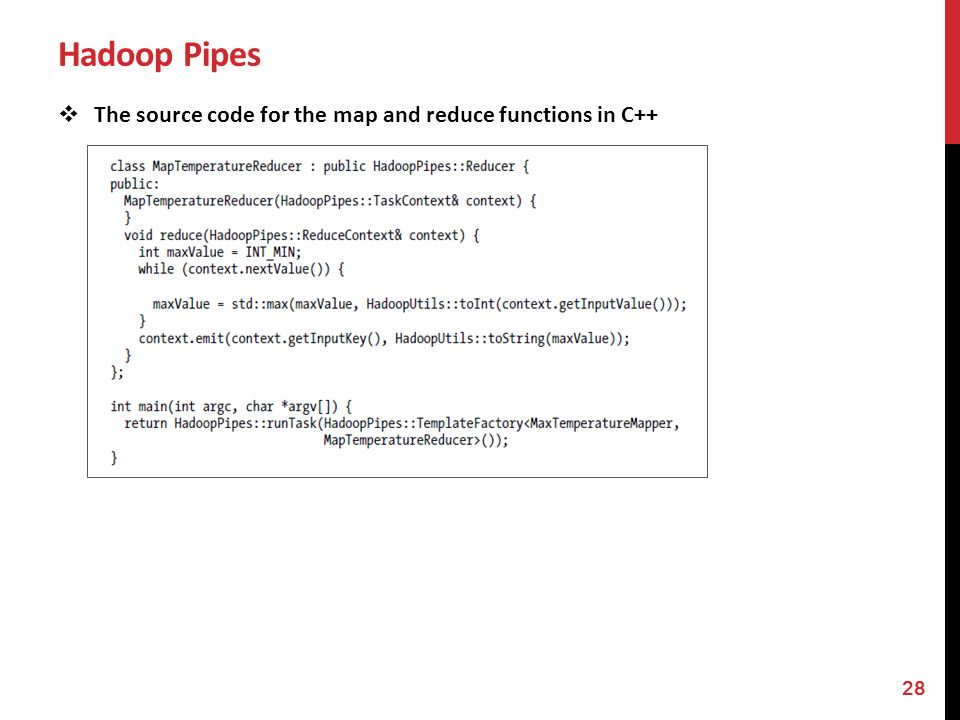 Hadoop Pipes The source code for the map and reduce functions in C++