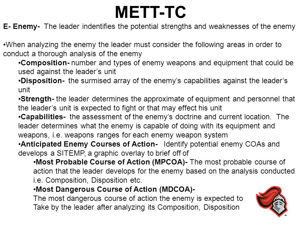 METT-TC E- Enemy- The leader indentifies the potential strengths and weaknesses of the enemy.