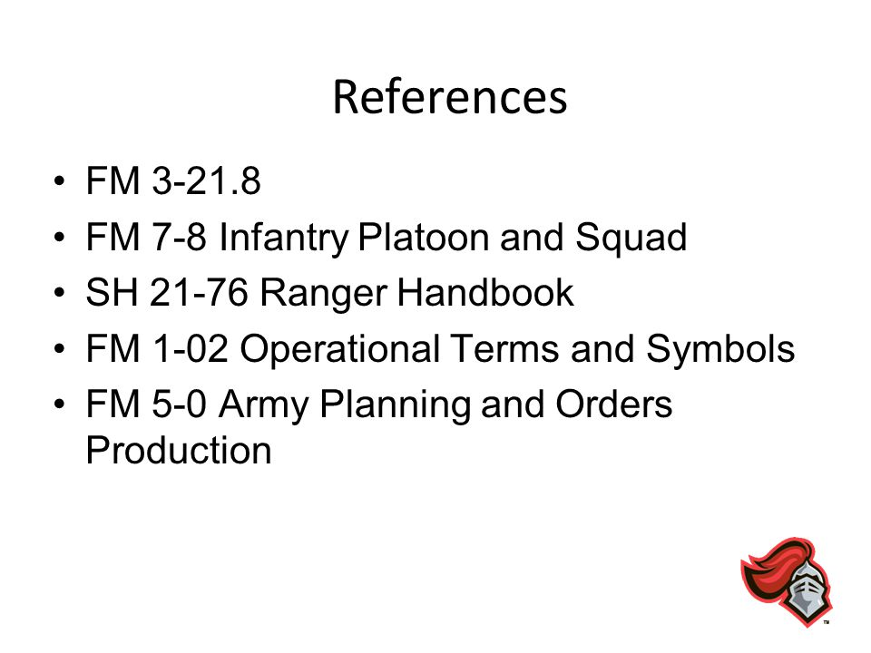 References FM 3-21.8 FM 7-8 Infantry Platoon and Squad