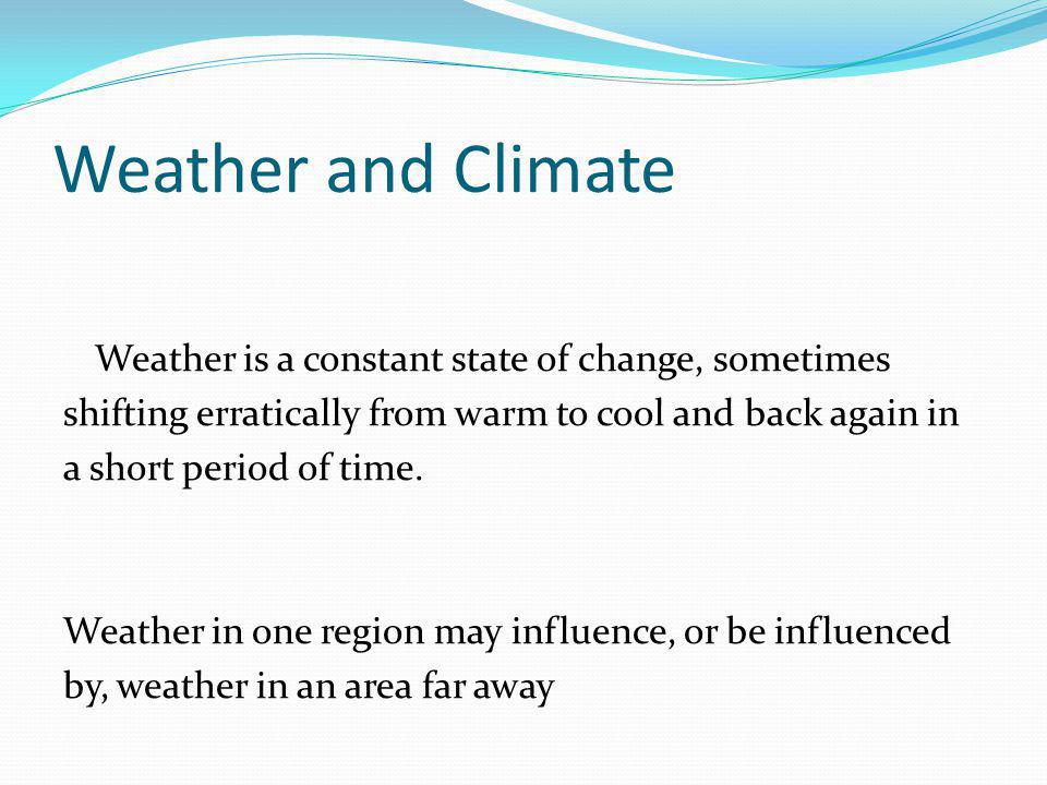 Weather and Climate Weather is a constant state of change, sometimes