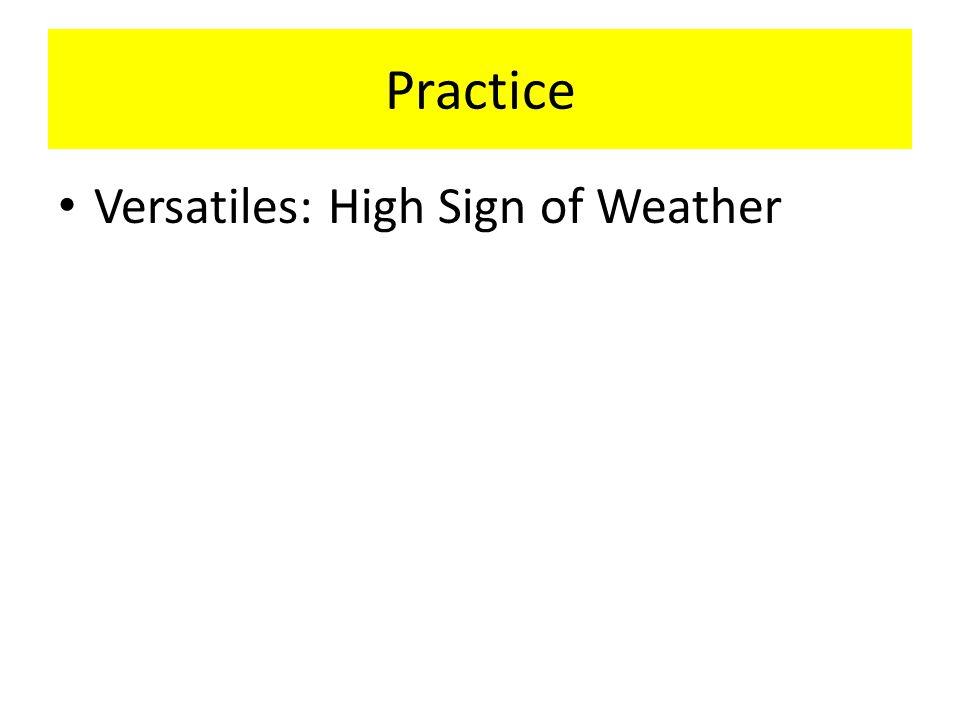 Practice Versatiles: High Sign of Weather