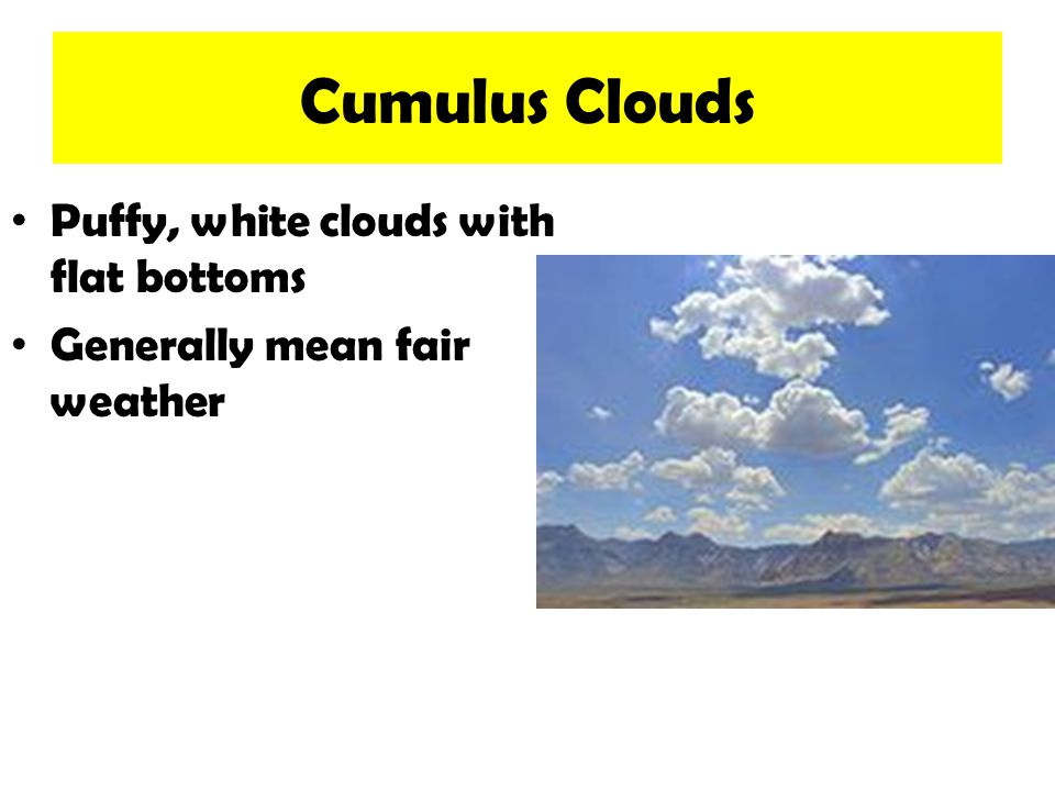 Cumulus Clouds Puffy, white clouds with flat bottoms