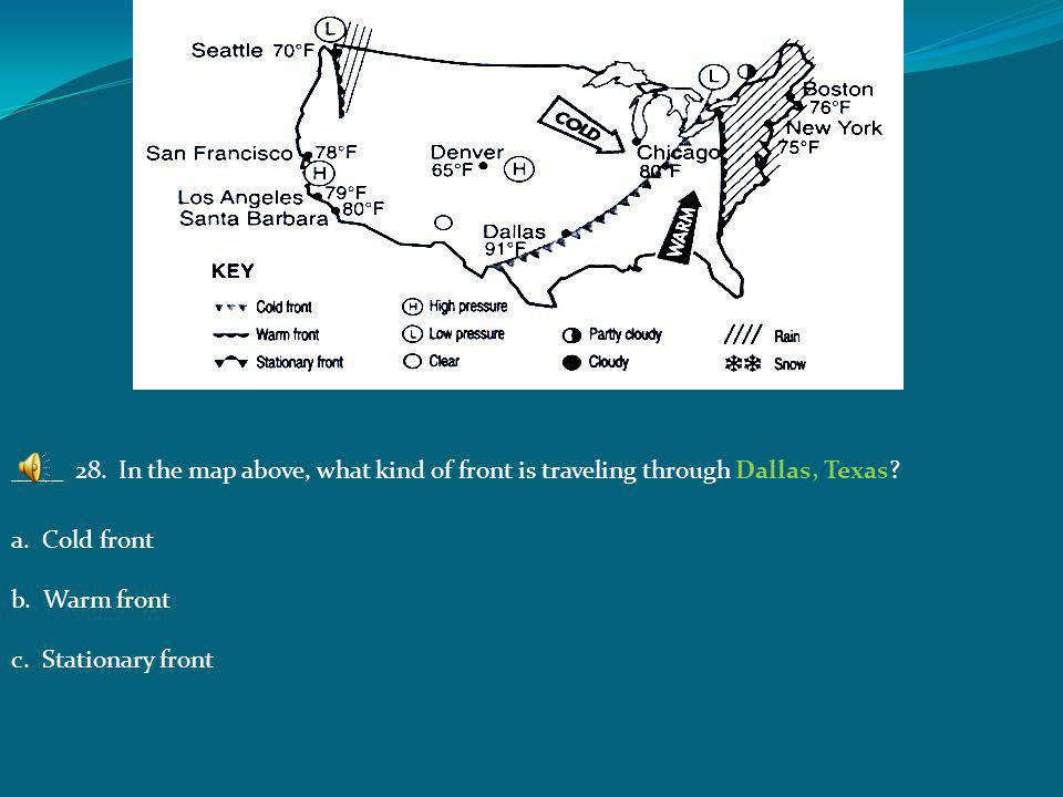 ____ 28. In the map above, what kind of front is traveling through Dallas, Texas.