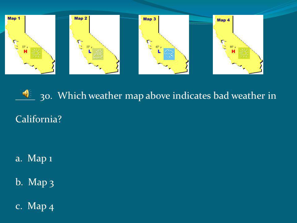 ____ 30. Which weather map above indicates bad weather in California