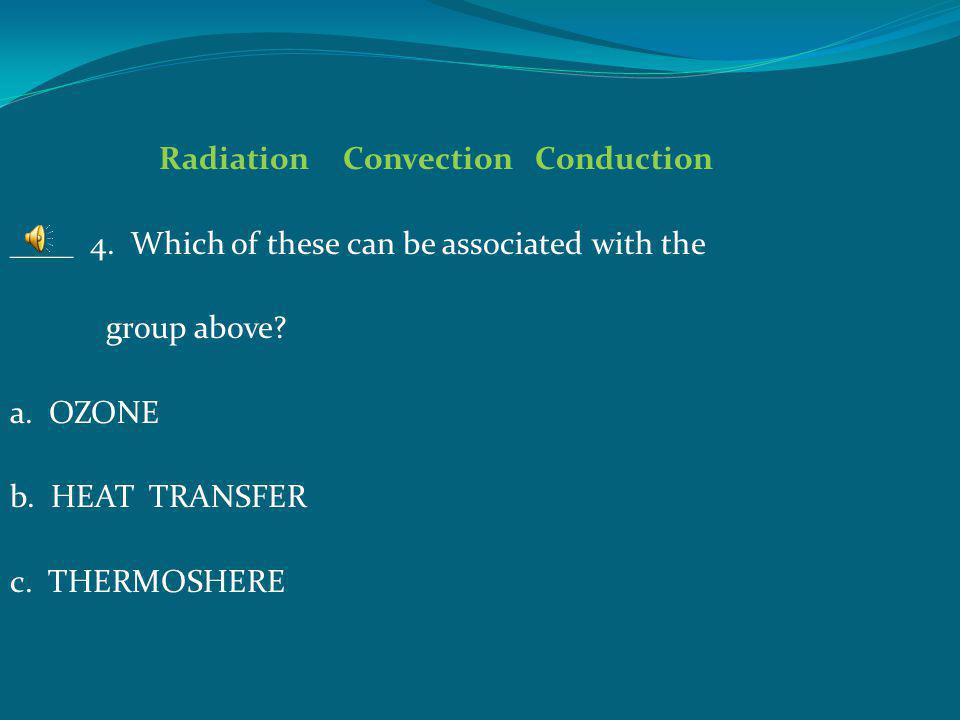 Radiation Convection Conduction ____ 4