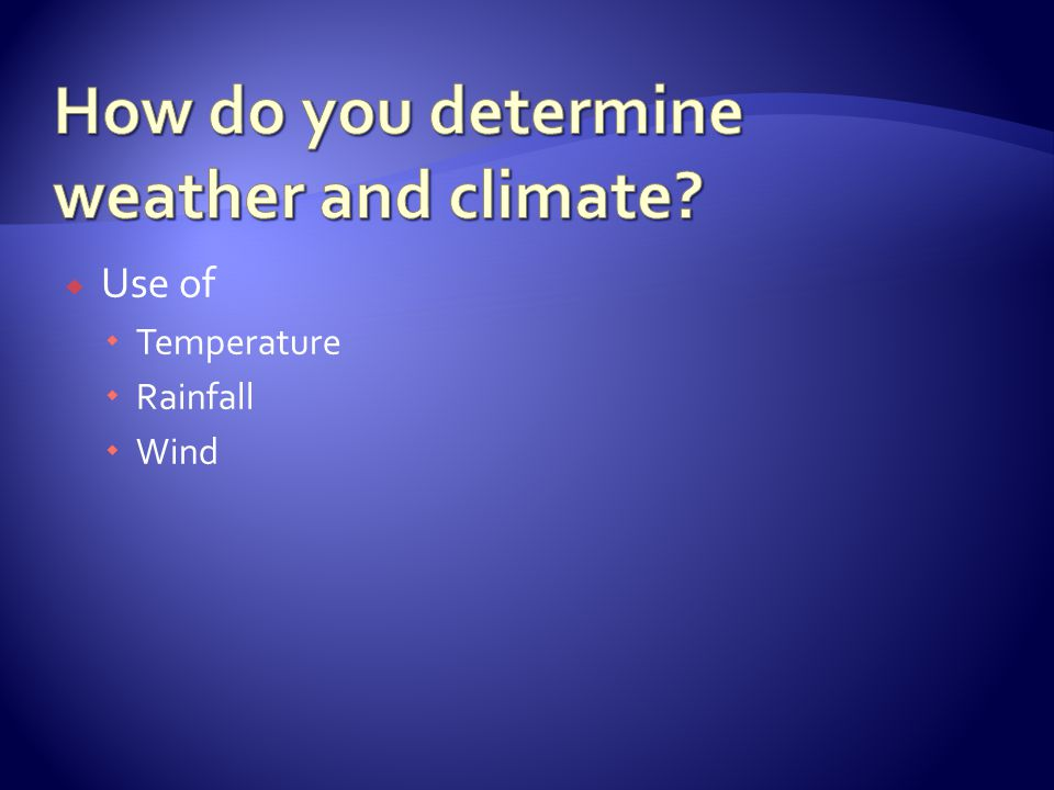How do you determine weather and climate