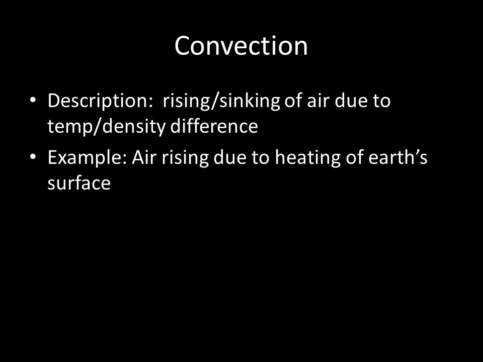 Convection Description: rising/sinking of air due to temp/density difference.