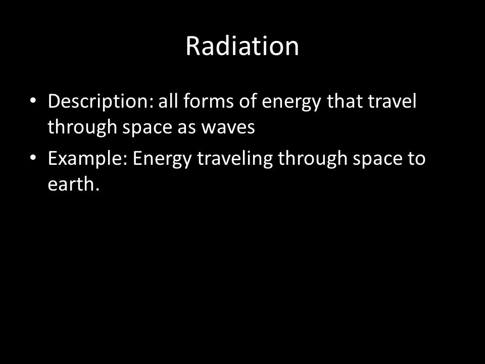 Radiation Description: all forms of energy that travel through space as waves.