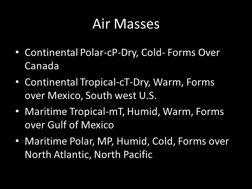Air Masses Continental Polar-cP-Dry, Cold- Forms Over Canada