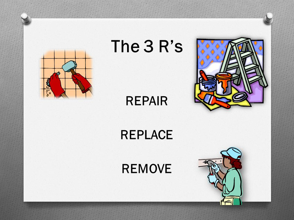 The 3 R's REPAIR REPLACE REMOVE