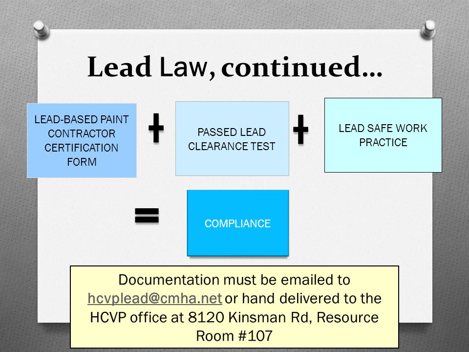 Lead Law, continued… LEAD SAFE WORK PRACTICE. LEAD-BASED PAINT CONTRACTOR CERTIFICATION FORM. PASSED LEAD CLEARANCE TEST.