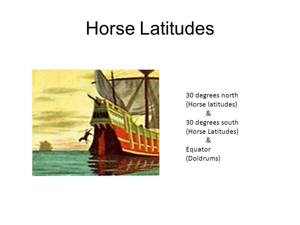 Horse Latitudes 30 degrees north (Horse latitudes) & 30 degrees south