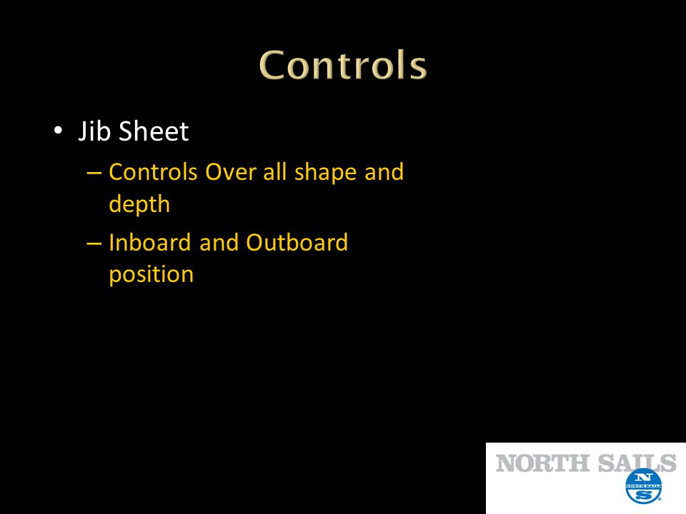 Controls Jib Sheet Controls Over all shape and depth