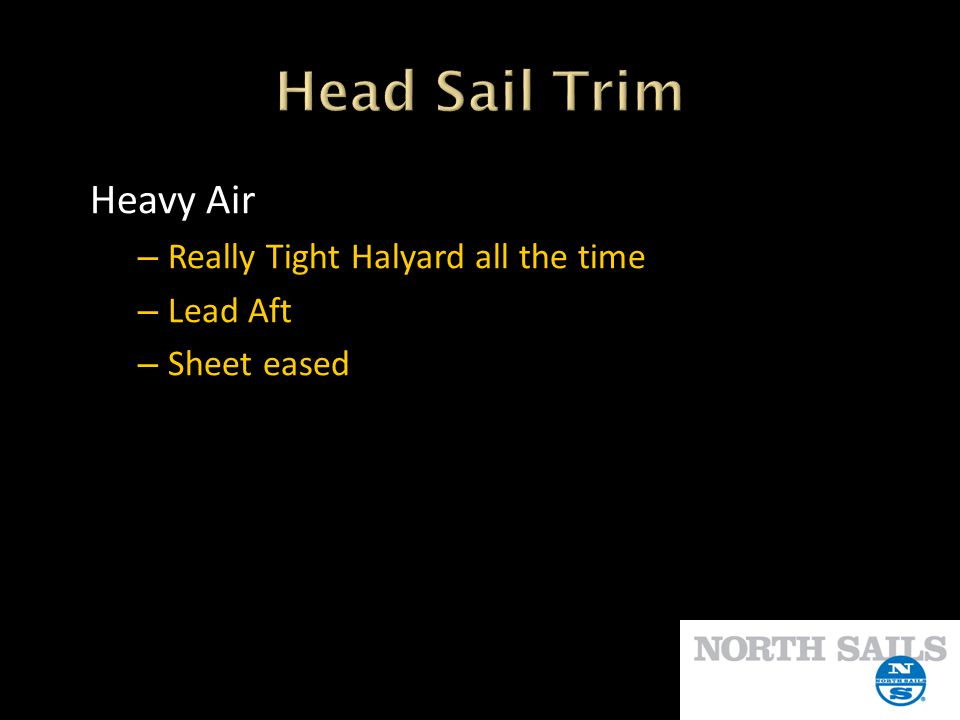 Head Sail Trim Heavy Air Really Tight Halyard all the time Lead Aft