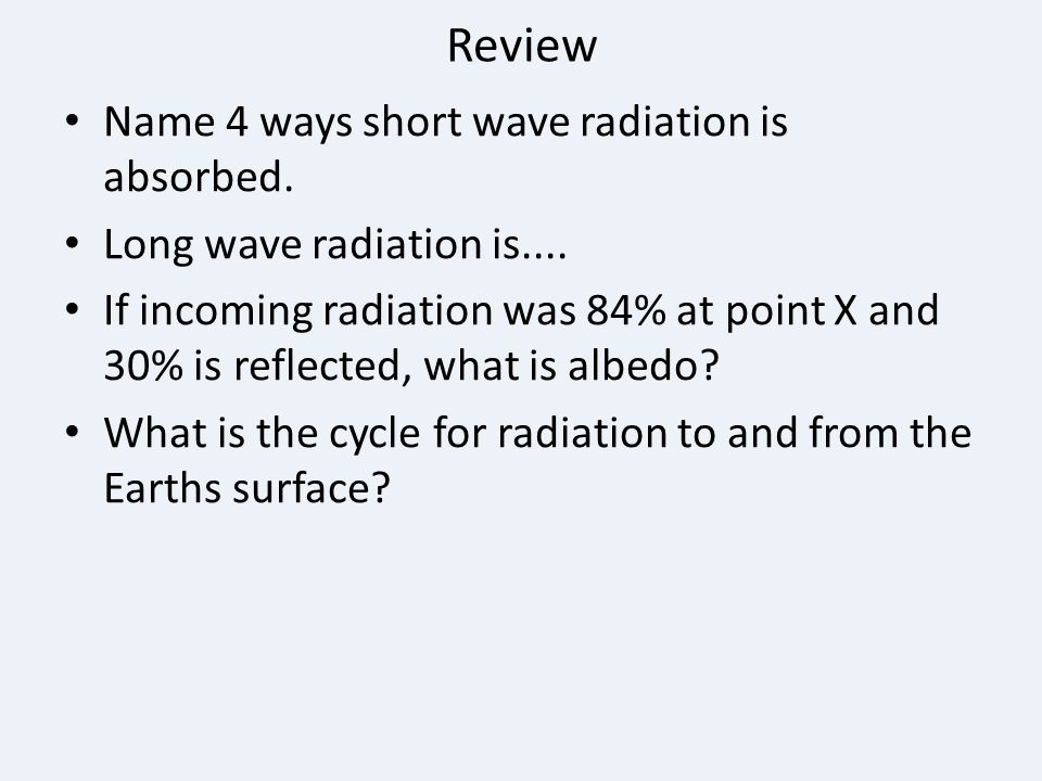 Review Name 4 ways short wave radiation is absorbed.