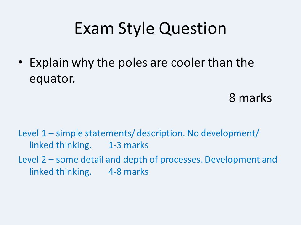 Exam Style Question Explain why the poles are cooler than the equator.