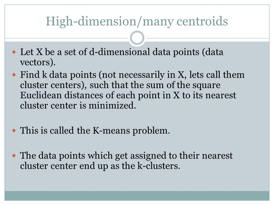 High-dimension/many centroids