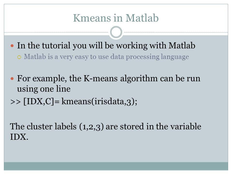 Kmeans in Matlab In the tutorial you will be working with Matlab