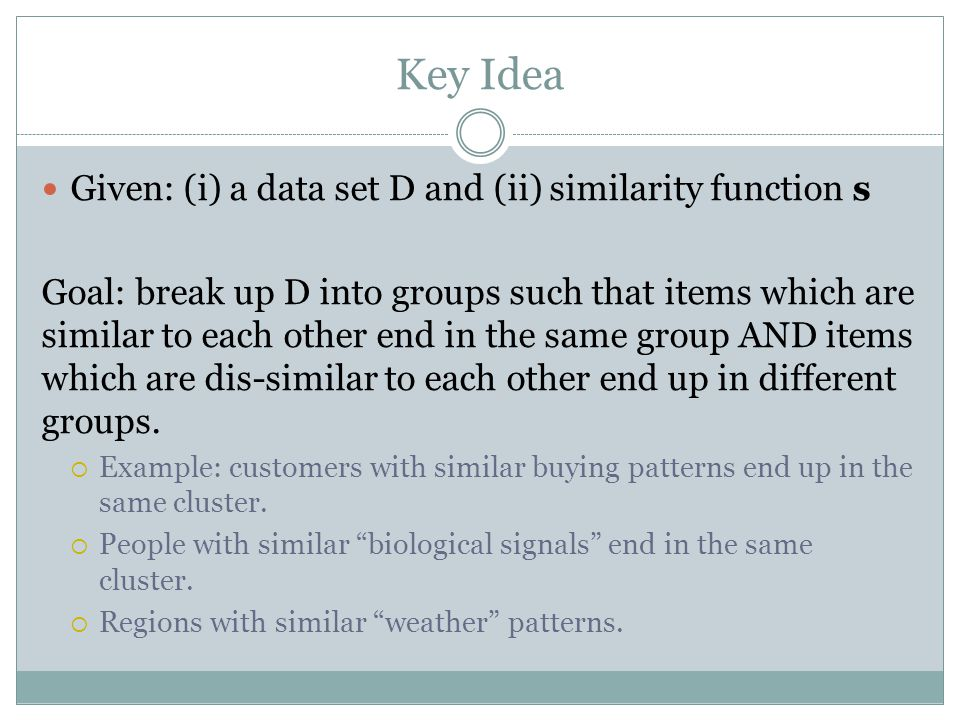 Key Idea Given: (i) a data set D and (ii) similarity function s