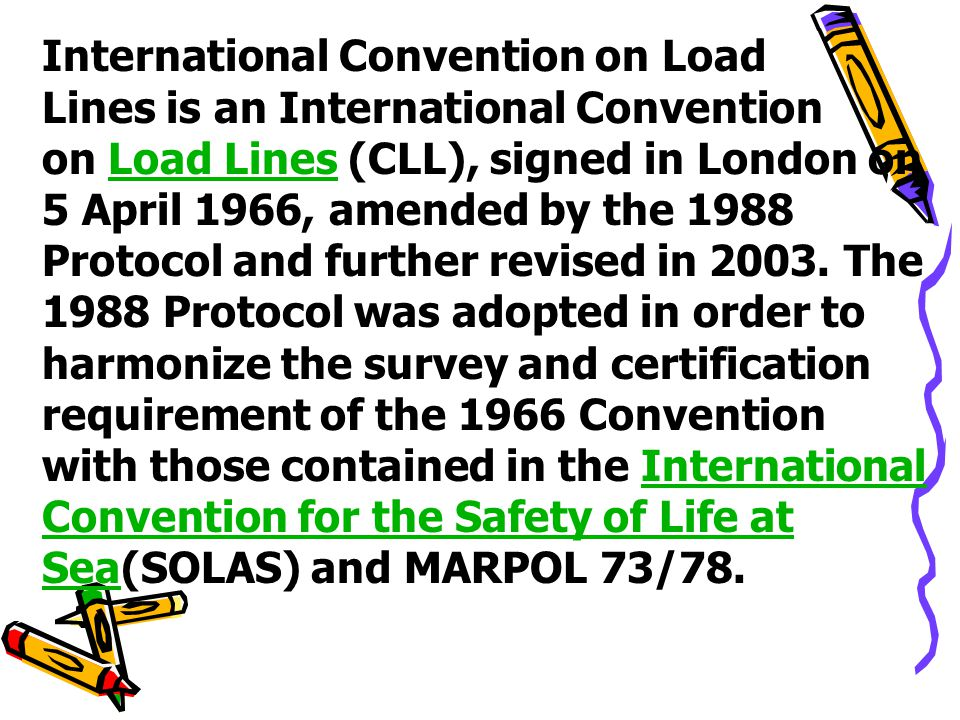International Convention on Load Lines is an International Convention on Load Lines (CLL), signed in London on 5 April 1966, amended by the 1988 Protocol and further revised in 2003.